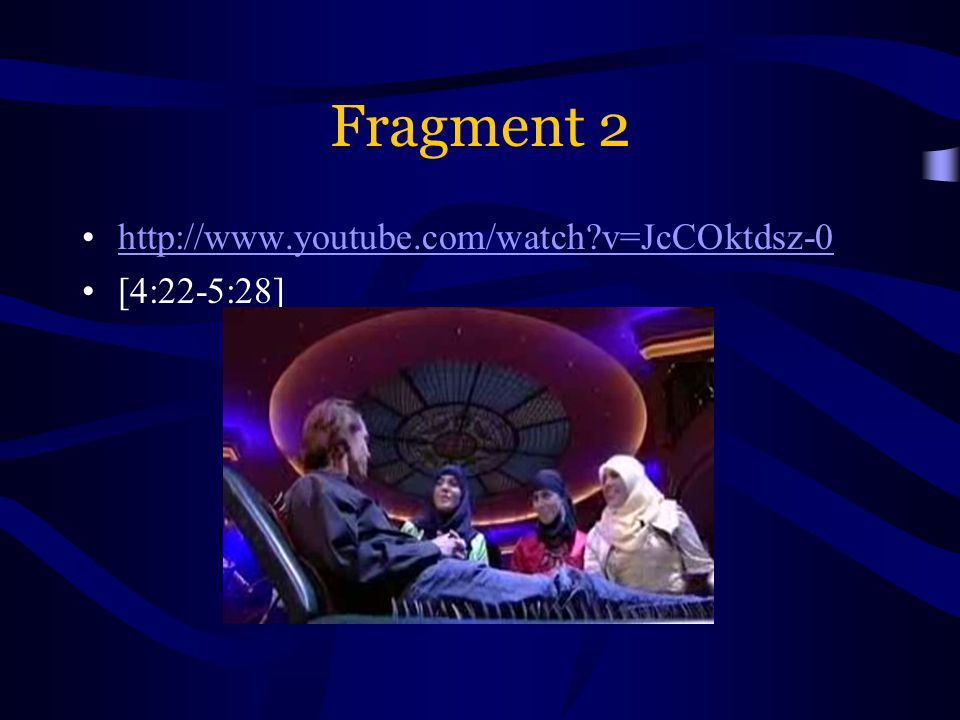 Fragment 2 http://www.youtube.com/watch v=JcCOktdsz-0 [4:22-5:28]